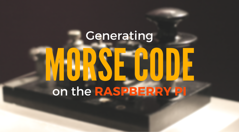 Building a Morse Code Transmitter on a Raspberry Pi