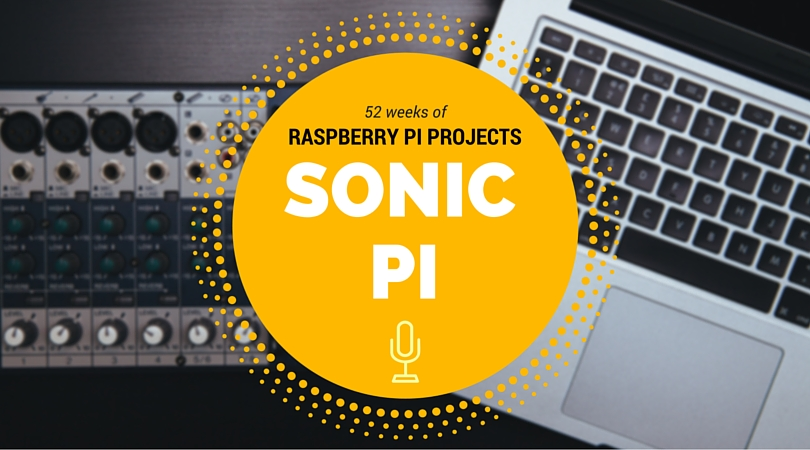 Creating Music with Sonic Pi on the Raspberry Pi