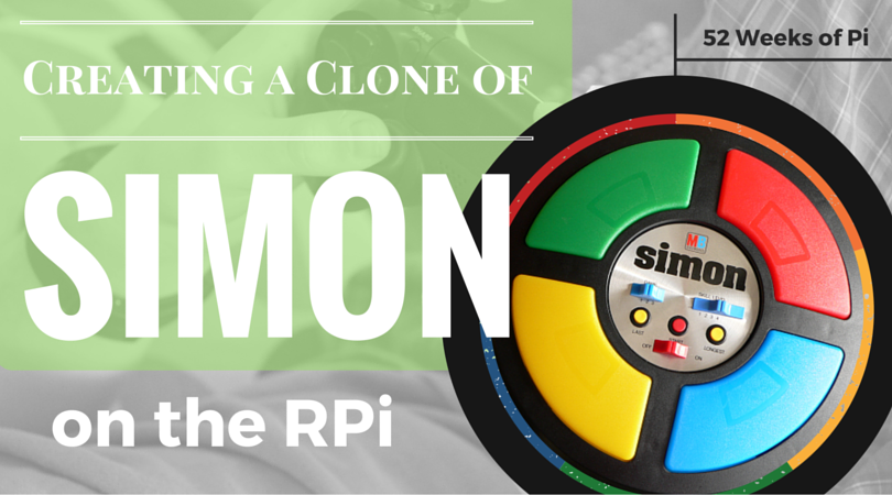 "Creating a ""Simon"" Game Clone on the Raspberry Pi"
