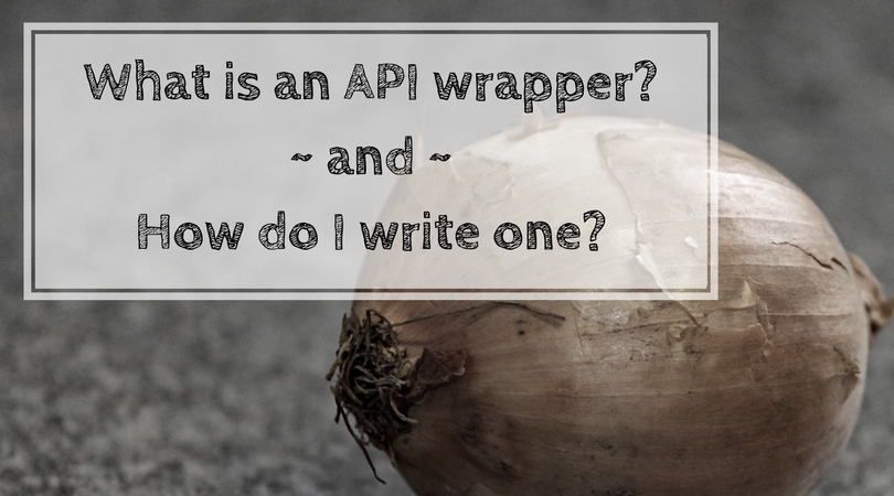 What is an API wrapper and how do I write one?